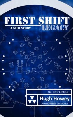 First Shift - Legacy (Part 6 of the Silo Series) - Howey, Hugh