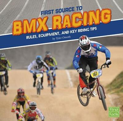 First Source to BMX Racing: Rules, Equipment, and Key Riding Tips - Omoth, Tyler