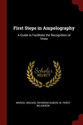 First Steps in Ampelography: A Guide to Facilitate the Recognition of Vines - Mazade, Marcel