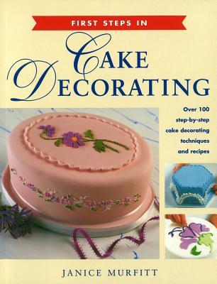First Steps in Cake Decorating - Murfitt, Janice