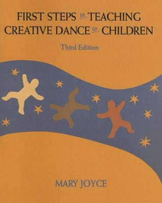 First Steps in Teaching Creative Dance to Children - Joyce, Mary, and Haley, Patty (Photographer)