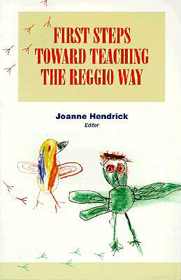 First Steps Toward Teaching the Reggio Way - Hendrick, Joanne (Editor)