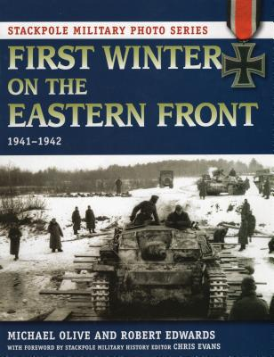 First Winter on the Eastern Front: 1941-1942 - Olive, Michael, Dr., and Edwards, Robert J, and Evans, Chris (Foreword by)