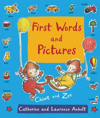 First Words and Pictures: with Chimp and Zee - Anholt, Laurence, and Anholt, Catherine