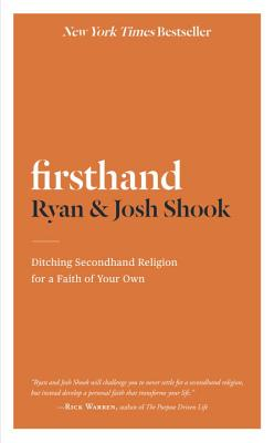 Firsthand: Ditching Secondhand Religion for a Faith of your Own - Shook, Ryan, and Shook, Josh