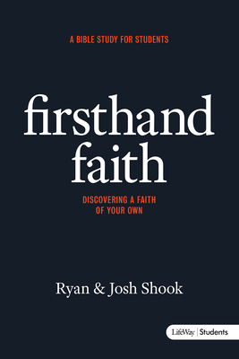 Firsthand Faith: Discovering a Faith of Your Own - Student Book - Shook, Josh