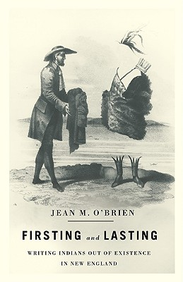 Firsting and Lasting: Writing Indians Out of Existence in New England - O'Brien, Jean M