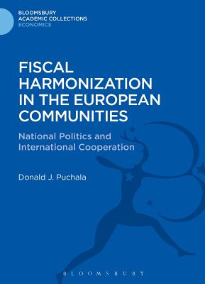 Fiscal Harmonization in the European Communities: National Politics and International Cooperation - Puchala, Donald J.