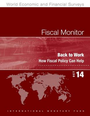 Fiscal Monitor, October 2014: Back to Work: How Fiscal Policy Can Help - International Monetary Fund (IMF) (Editor)