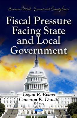 Fiscal Pressure Facing State & Local Government - Evans, Logan R. (Editor), and Dewitt, Cameron K. (Editor)