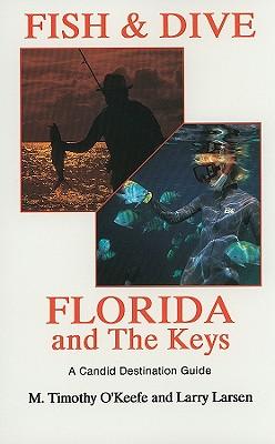 Fish & Dive the Florida and the Keys - O'Keefe, M Timothy, PH.D.