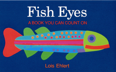 Fish Eyes: A Book You Can Count on - Ehlert, Lois