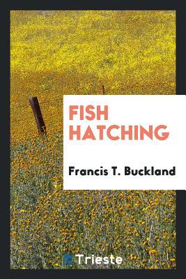 Fish Hatching - Buckland, Francis T