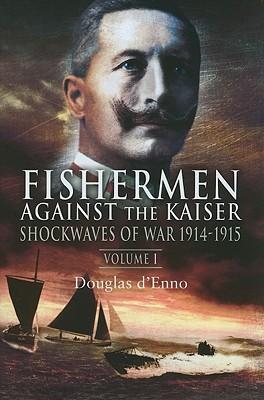 Fishermen Against the Kaiser, Volume 1: Shockwaves of War - D'Enno, Douglas