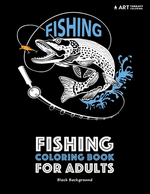 Fishing Coloring Book for Adults: Black Background: Stress Relieving Underwater Ocean Theme for Men and Women; Art Therapy Anti-Stress Designs and Patterns for Relaxation - Art Therapy Coloring