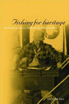 Fishing for Heritage: Modernity and Loss Along the Scottish Coast - Nadel-Klein, Jane