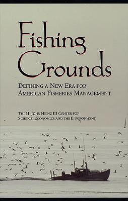 Fishing Grounds: Defining a New Era for American Fisheries Management - H John Heinz III Center for Science Economics and the Environment