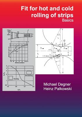 Fit for Hot and Cold Rolling of Strips - Basics - Degner, Michael, and Palkowski, Heinz