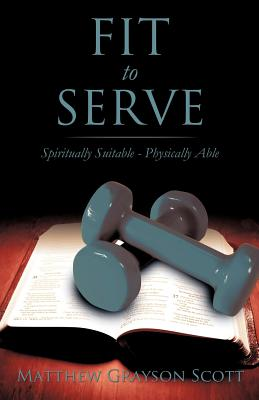 Fit to Serve - Scott, Matthew Grayson