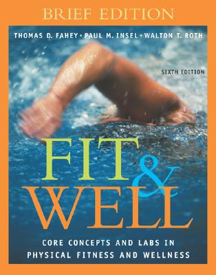 Fit & Well: Core Concepts and Labs in Physical Fitness and Wellness Brief Edition with HQ 4.2 CD, Daily Fitness and Nutrition Journal & Powerweb/Olc Bind-In Card - Insel, Paul M, and Roth, Walton T, and Fahey, Thomas D