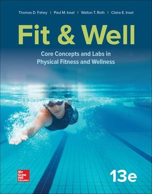 Fit & Well: Core Concepts and Labs in Physical Fitness and Wellness - Fahey, Thomas, and Insel, Paul, and Roth, Walton