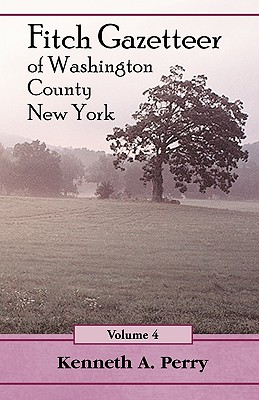 Fitch Gazetteer of Washington County, New York, Volume 4 - Perry, Kenneth A