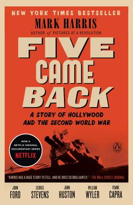 Five Came Back: A Story of Hollywood and the Second World War - Harris, Mark
