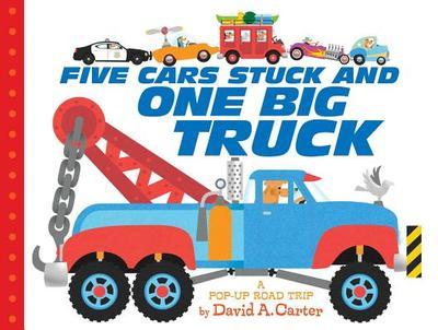 Five Cars Stuck and One Big Truck: A Pop-Up Road Trip - Carter, David A, and Carter, David A (Illustrator)