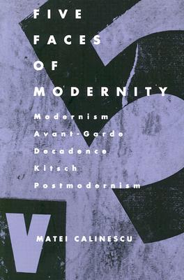 Five Faces of Modernity-Pa - Calinescu, Matei, Professor