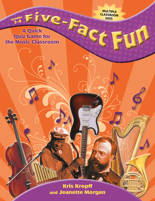 Five-Fact Fun: A Quick Quiz Game for the Music Classroom - Morgan, Jeanette