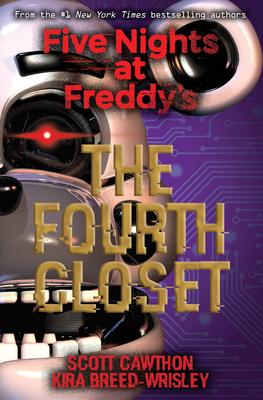 Five Nights at Freddy's: The Fourth Closet - Breed-Wrisley, Kira, and Cawthon, Scott