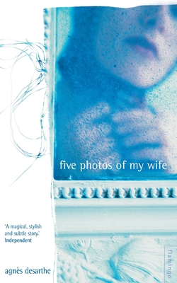 Five Photos of My Wife - Desarthe, Agnes, and Hunter, Adriana (Translated by)