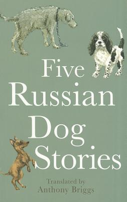 Five Russian Dog Stories - Chekhov, Anton, and Saltykov, Mikhail, and Turgenev, Ivan
