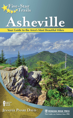 Five-Star Trails: Asheville: Your Guide to the Area's Most Beautiful Hikes - Davis, Jennifer Pharr