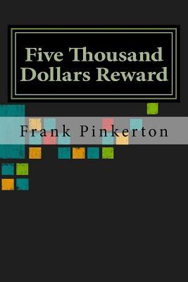 Five Thousand Dollars Reward - Pinkerton, Frank