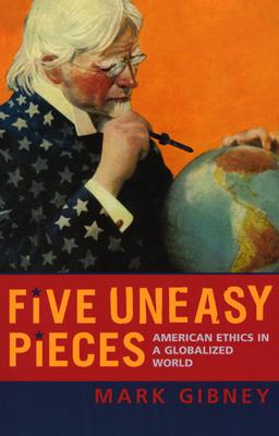 Five Uneasy Pieces: American Ethics in a Globalized World - Gibney, Mark