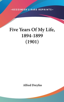 Five Years of My Life, 1894-1899 (1901) - Dreyfus, Alfred