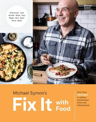 Fix It with Food: More Than 125 Recipes to Address Autoimmune Issues and Inflammation: A Cookbook - Symon, Michael, and Trattner, Douglas