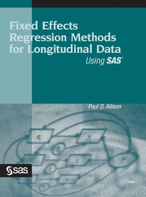 Fixed Effects Regression Methods for Longitudinal Data Using SAS - Allison, Paul D