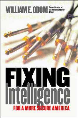 Fixing Intelligence: For a More Secure America - Odom, William E