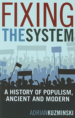 Fixing the System: A History of Populism, Ancient and Modern - Kuzminski, Adrian