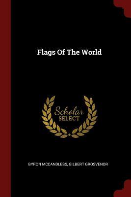 Flags of the World - Byron McCandless, Gilbert Grosvenor (Creator)