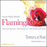 Flaming Rose: Music of Georg Frideric Handel - Julianne Baird (soprano); Tempesta di Mare (chamber ensemble)