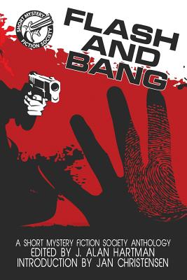 Flash and Bang: A Short Mystery Fiction Society Anthology (Large Print Edition) - Hartman, J Alan (Editor), and Christensen, Jan (Introduction by)