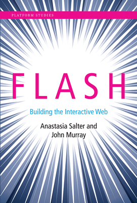 Flash: Building the Interactive Web - Salter, Anastasia, and Murray, John, and Montfort, Nick (Editor)