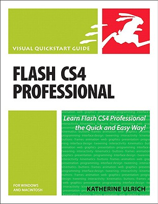 Flash Cs4 Professional for Windows and Macintosh: Visual QuickStart Guide - Ulrich, Katherine