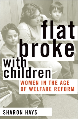 Flat Broke with Children: Women in the Age of Welfare Reform - Hays, Sharon