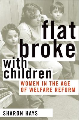 Flat Broke with Children: Women in the Age of Welfare Reform - Hays, Sharon