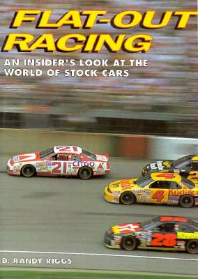 Flat-Out Racing: An Insider's Look at the World of Stock Cars - Riggs, D Randy