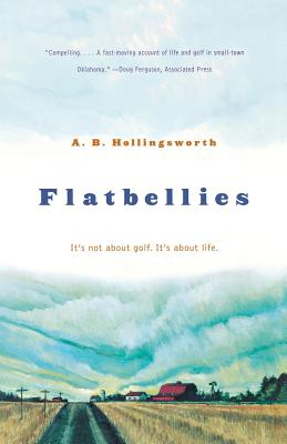 Flatbellies: It's Not about Golf. It's about Life. - Hollingsworth, Alan B
